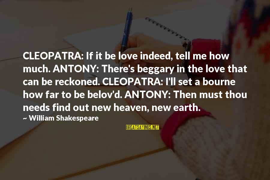 William Shakespeare Antony And Cleopatra Sayings By William Shakespeare: CLEOPATRA: If it be love indeed, tell me how much. ANTONY: There's beggary in the