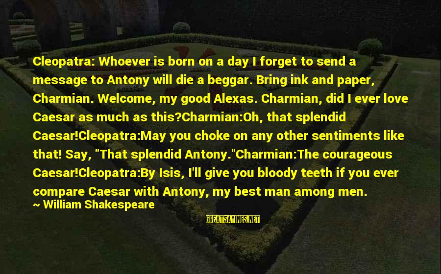 William Shakespeare Antony And Cleopatra Sayings By William Shakespeare: Cleopatra: Whoever is born on a day I forget to send a message to Antony