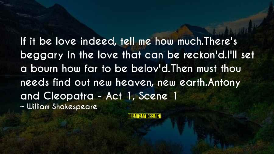 William Shakespeare Antony And Cleopatra Sayings By William Shakespeare: If it be love indeed, tell me how much.There's beggary in the love that can