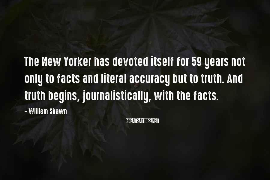 William Shawn Sayings: The New Yorker has devoted itself for 59 years not only to facts and literal