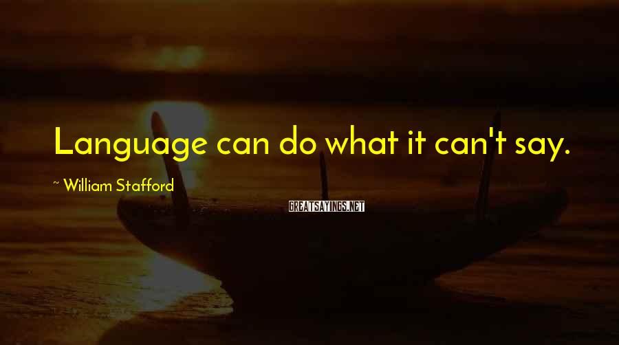 William Stafford Sayings: Language can do what it can't say.
