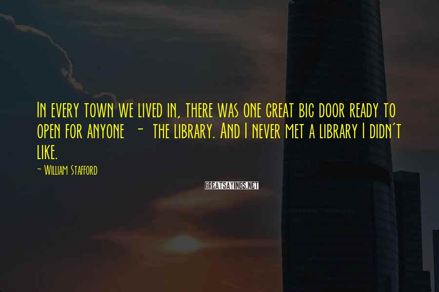 William Stafford Sayings: In every town we lived in, there was one great big door ready to open