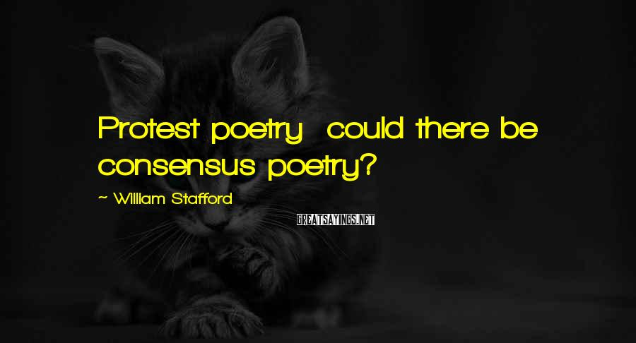 William Stafford Sayings: Protest poetry could there be consensus poetry?