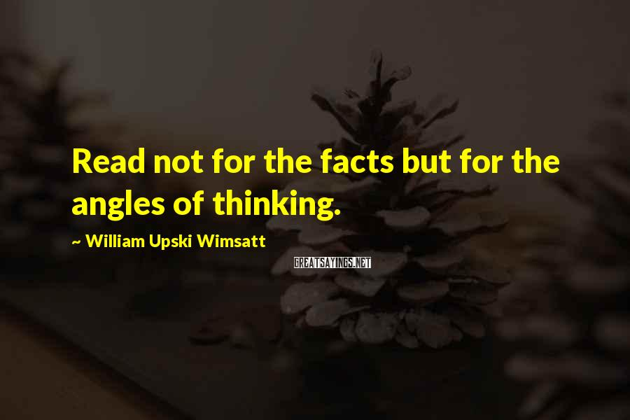 William Upski Wimsatt Sayings: Read not for the facts but for the angles of thinking.