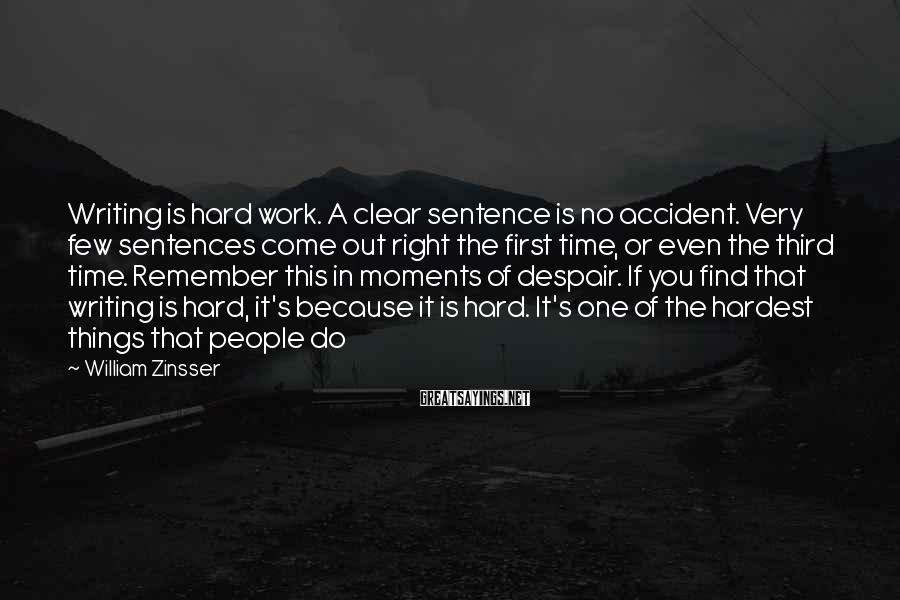 William Zinsser Sayings: Writing is hard work. A clear sentence is no accident. Very few sentences come out