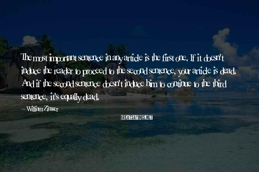 William Zinsser Sayings: The most important sentence in any article is the first one. If it doesn't induce