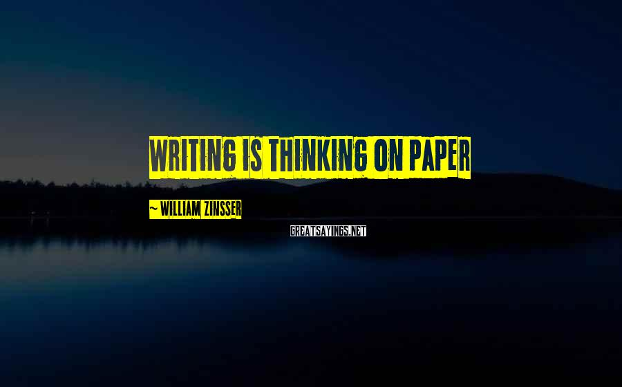 William Zinsser Sayings: Writing is thinking on paper