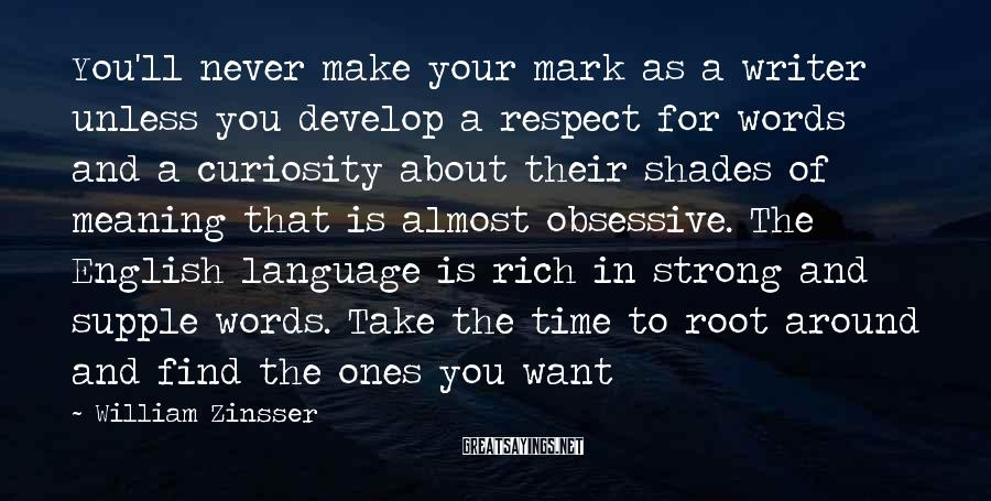 William Zinsser Sayings: You'll never make your mark as a writer unless you develop a respect for words