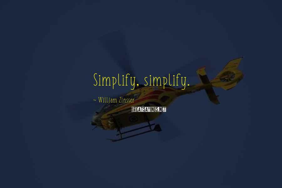 William Zinsser Sayings: Simplify, simplify.
