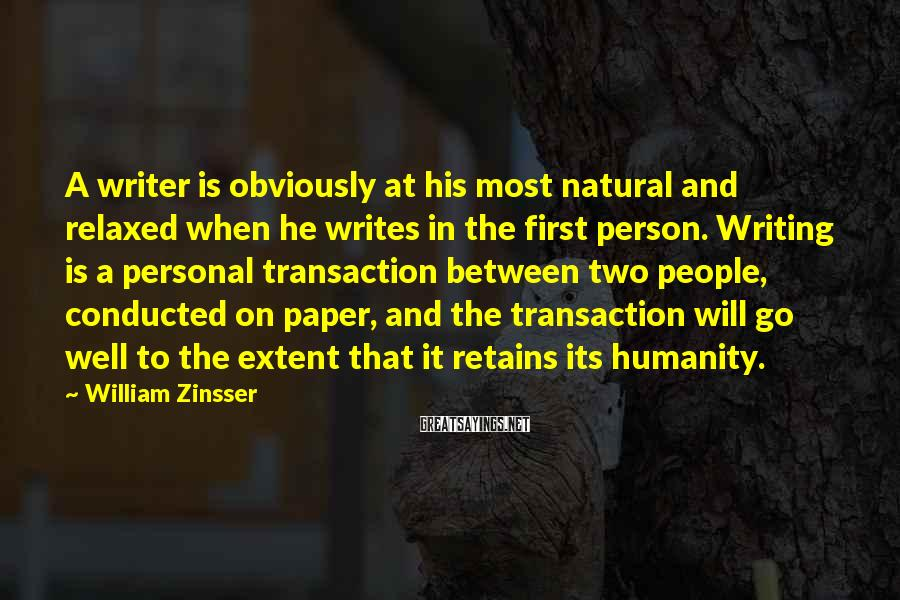 William Zinsser Sayings: A writer is obviously at his most natural and relaxed when he writes in the