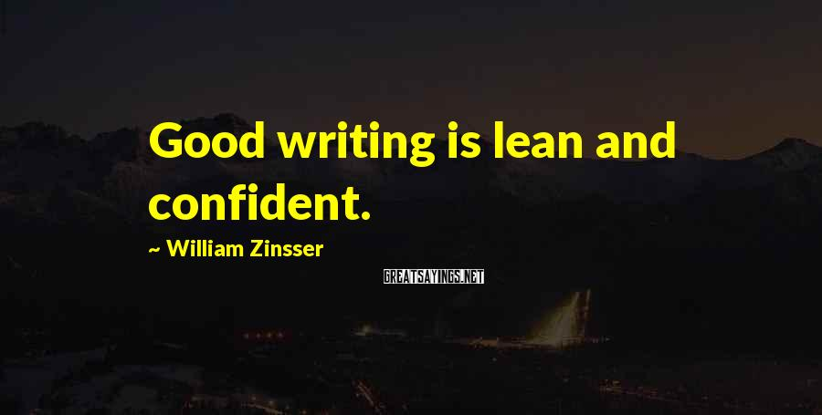 William Zinsser Sayings: Good writing is lean and confident.