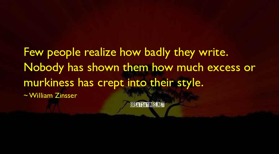 William Zinsser Sayings: Few people realize how badly they write. Nobody has shown them how much excess or