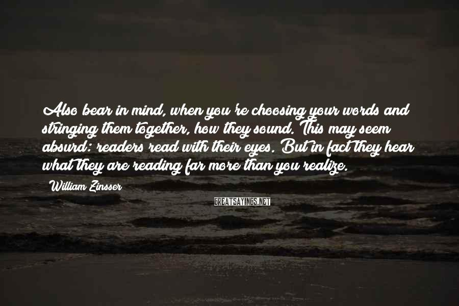 William Zinsser Sayings: Also bear in mind, when you're choosing your words and stringing them together, how they