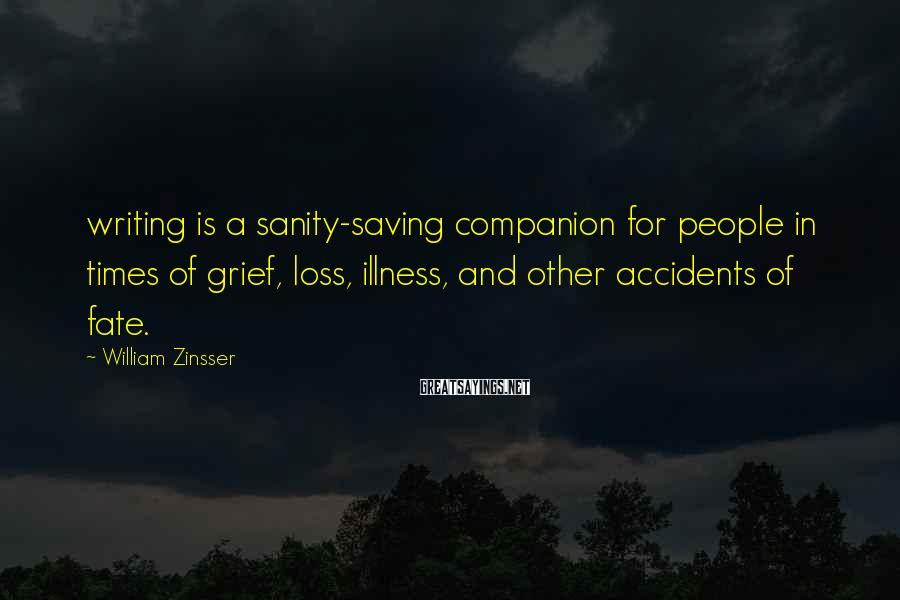 William Zinsser Sayings: writing is a sanity-saving companion for people in times of grief, loss, illness, and other