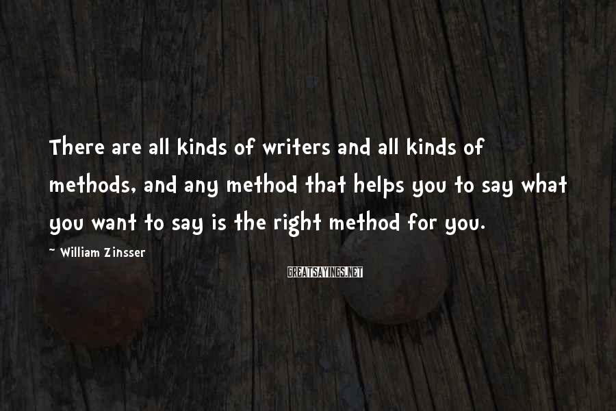 William Zinsser Sayings: There are all kinds of writers and all kinds of methods, and any method that