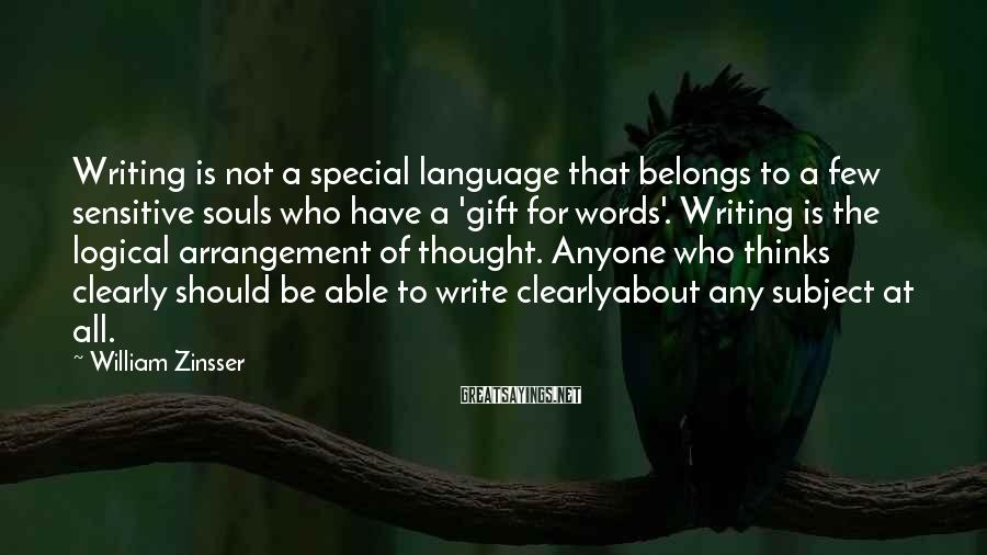 William Zinsser Sayings: Writing is not a special language that belongs to a few sensitive souls who have