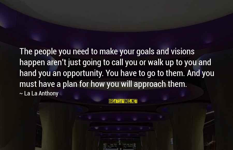 Williamsf1 Sayings By La La Anthony: The people you need to make your goals and visions happen aren't just going to