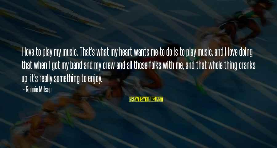 Williamsf1 Sayings By Ronnie Milsap: I love to play my music. That's what my heart wants me to do is