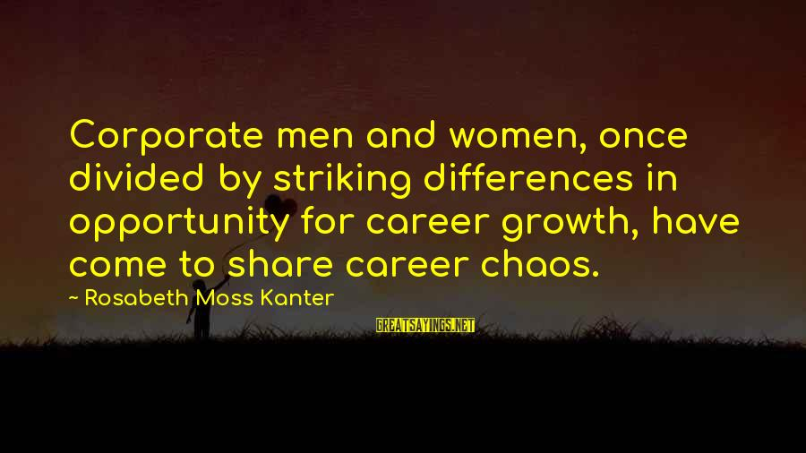 Williamsf1 Sayings By Rosabeth Moss Kanter: Corporate men and women, once divided by striking differences in opportunity for career growth, have