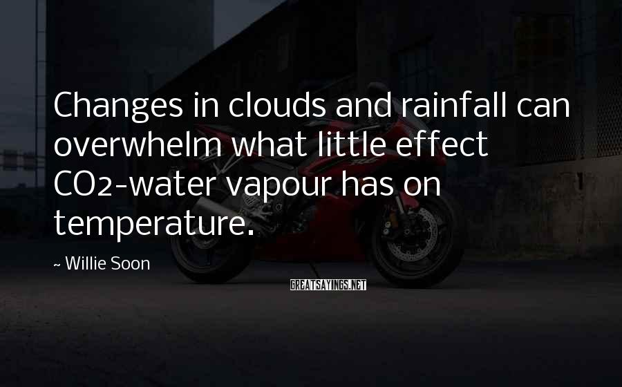 Willie Soon Sayings: Changes in clouds and rainfall can overwhelm what little effect CO2-water vapour has on temperature.