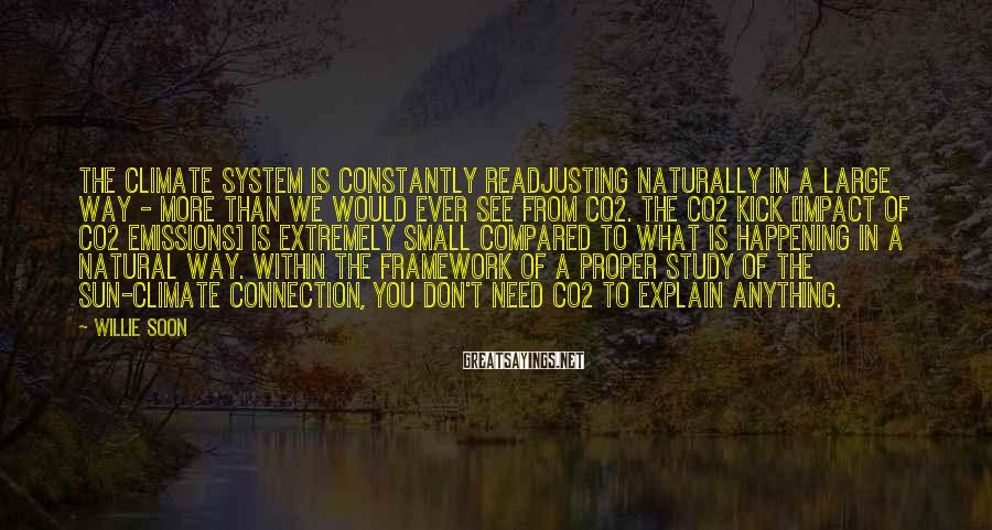 Willie Soon Sayings: The climate system is constantly readjusting naturally in a large way - more than we