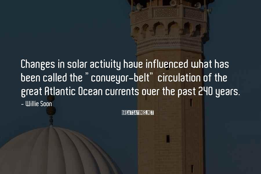 """Willie Soon Sayings: Changes in solar activity have influenced what has been called the """"conveyor-belt"""" circulation of the"""