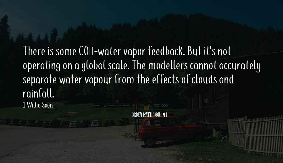 Willie Soon Sayings: There is some CO2-water vapor feedback. But it's not operating on a global scale. The