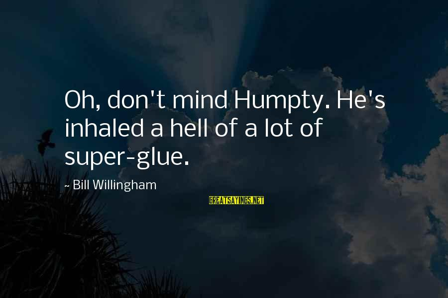 Willingham Sayings By Bill Willingham: Oh, don't mind Humpty. He's inhaled a hell of a lot of super-glue.