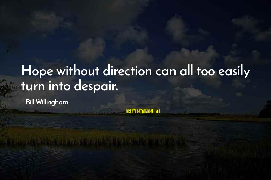 Willingham Sayings By Bill Willingham: Hope without direction can all too easily turn into despair.