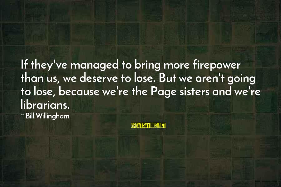 Willingham Sayings By Bill Willingham: If they've managed to bring more firepower than us, we deserve to lose. But we