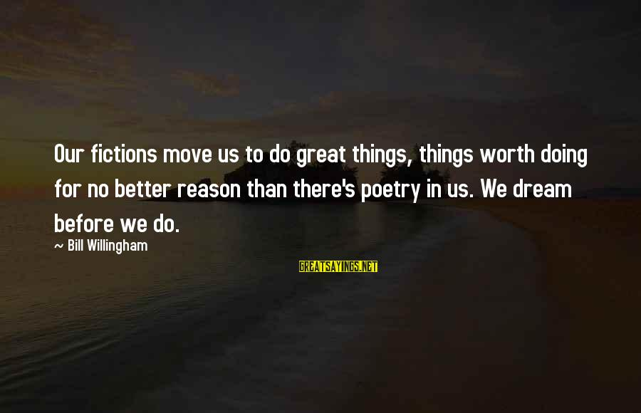 Willingham Sayings By Bill Willingham: Our fictions move us to do great things, things worth doing for no better reason