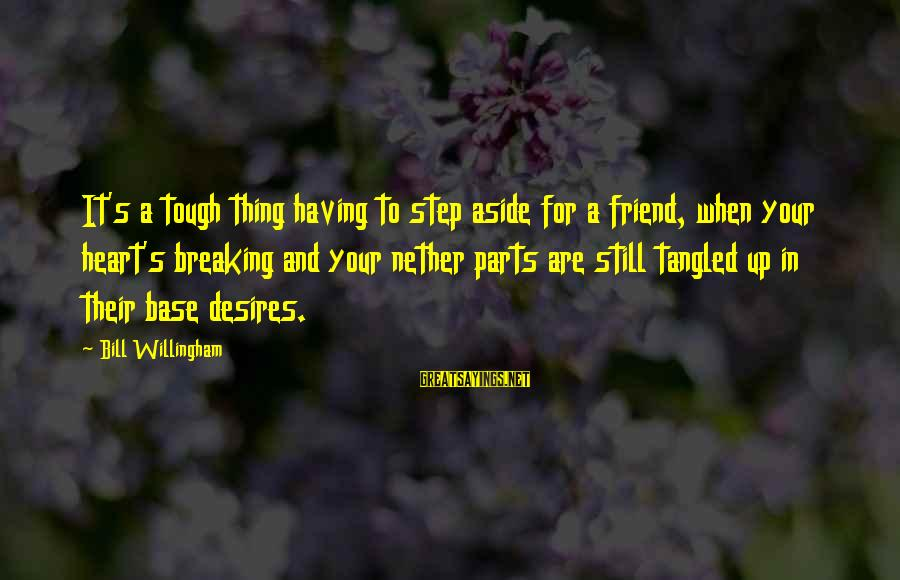 Willingham Sayings By Bill Willingham: It's a tough thing having to step aside for a friend, when your heart's breaking