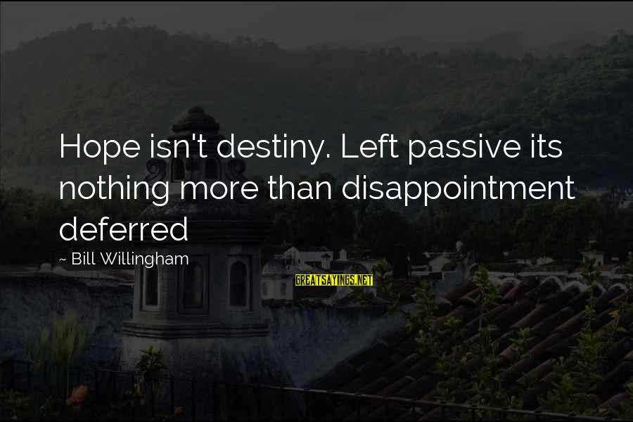 Willingham Sayings By Bill Willingham: Hope isn't destiny. Left passive its nothing more than disappointment deferred