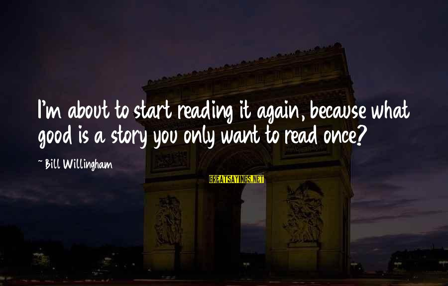 Willingham Sayings By Bill Willingham: I'm about to start reading it again, because what good is a story you only