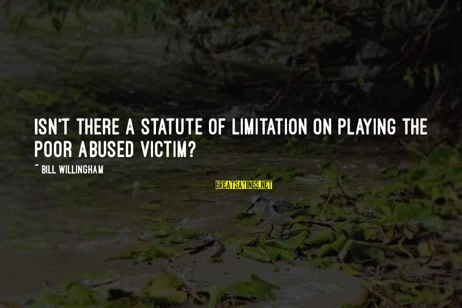 Willingham Sayings By Bill Willingham: Isn't there a statute of limitation on playing the poor abused victim?