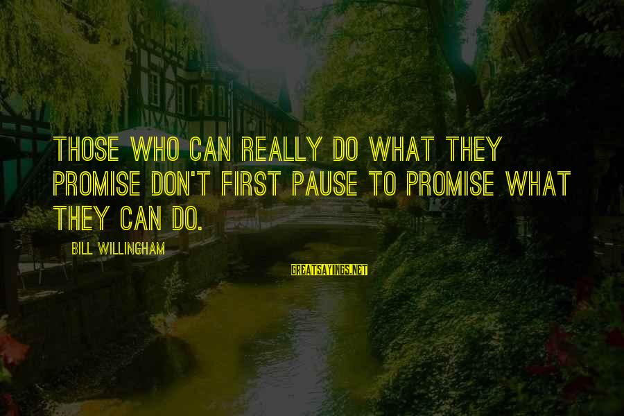 Willingham Sayings By Bill Willingham: Those who can really do what they promise don't first pause to promise what they