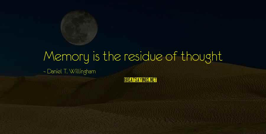 Willingham Sayings By Daniel T. Willingham: Memory is the residue of thought