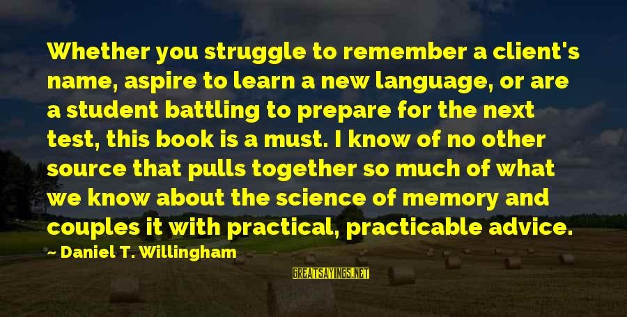 Willingham Sayings By Daniel T. Willingham: Whether you struggle to remember a client's name, aspire to learn a new language, or