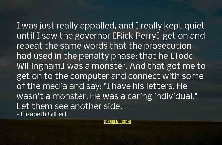 Willingham Sayings By Elizabeth Gilbert: I was just really appalled, and I really kept quiet until I saw the governor