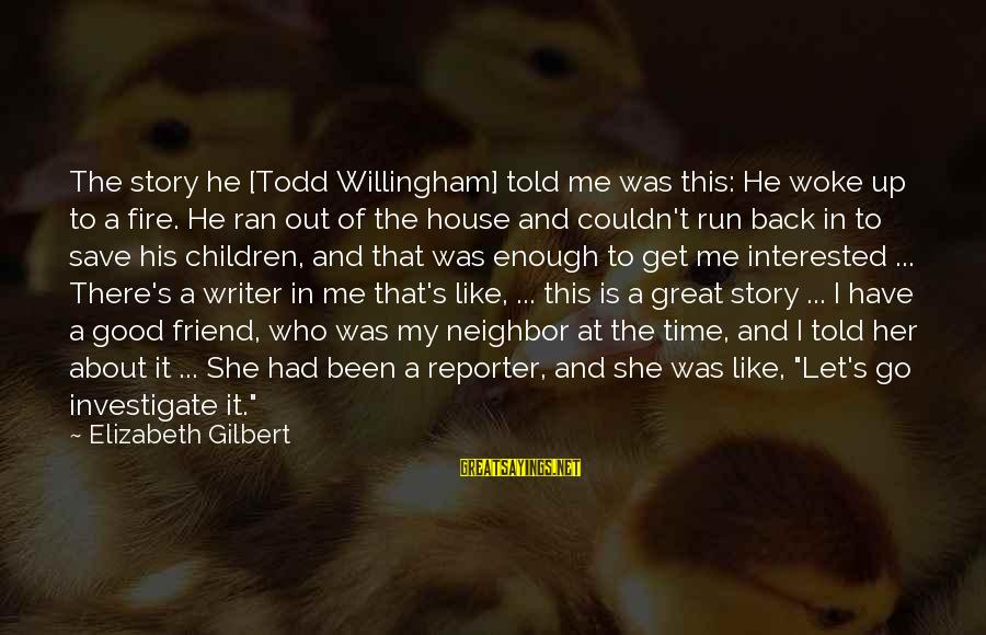 Willingham Sayings By Elizabeth Gilbert: The story he [Todd Willingham] told me was this: He woke up to a fire.