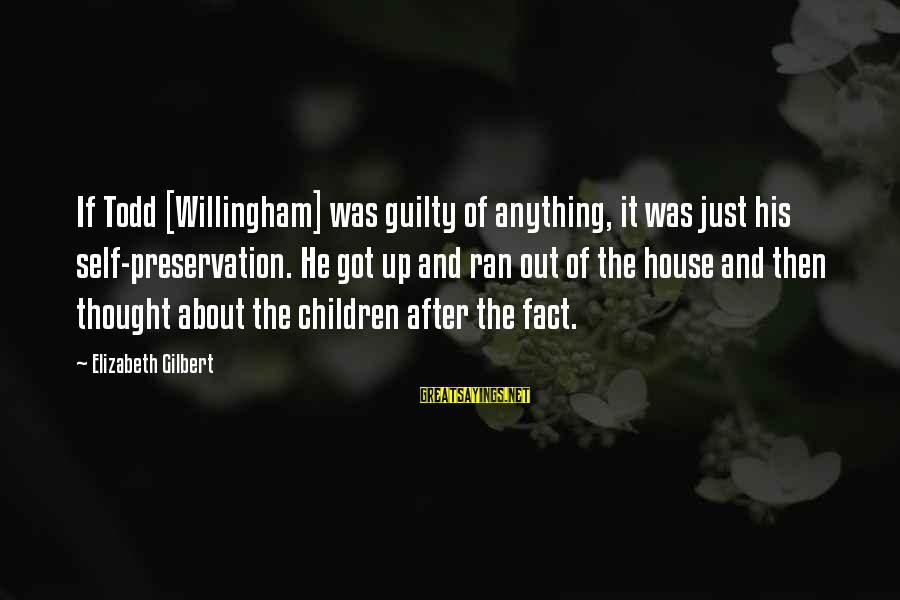 Willingham Sayings By Elizabeth Gilbert: If Todd [Willingham] was guilty of anything, it was just his self-preservation. He got up