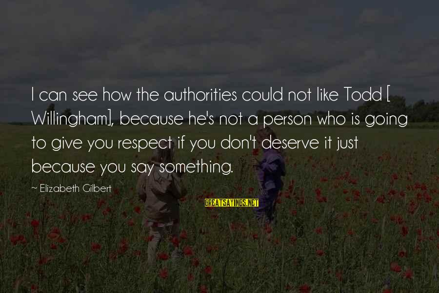 Willingham Sayings By Elizabeth Gilbert: I can see how the authorities could not like Todd [ Willingham], because he's not
