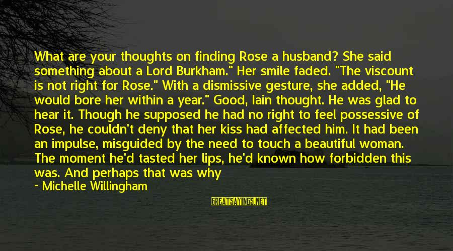 Willingham Sayings By Michelle Willingham: What are your thoughts on finding Rose a husband? She said something about a Lord
