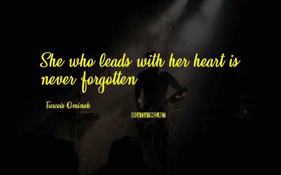 Willis Reed Sayings By Turcois Ominek: She who leads with her heart is never forgotten.