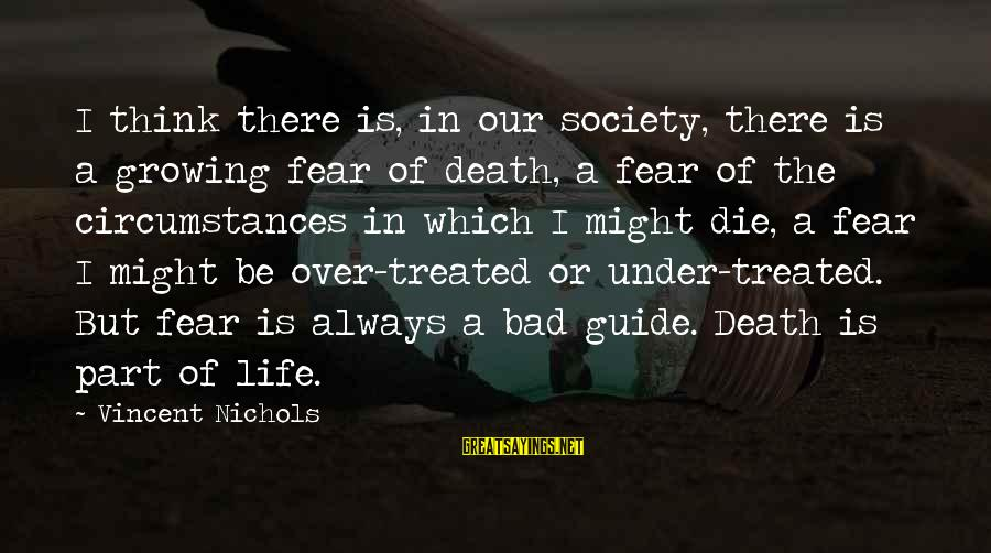 Willis Reed Sayings By Vincent Nichols: I think there is, in our society, there is a growing fear of death, a