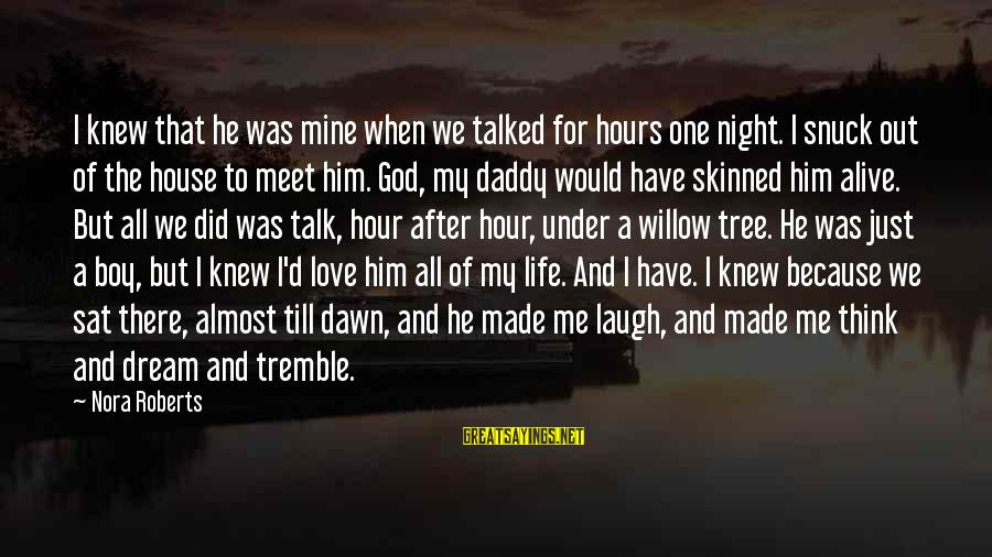 Willow Tree Love Sayings By Nora Roberts: I knew that he was mine when we talked for hours one night. I snuck