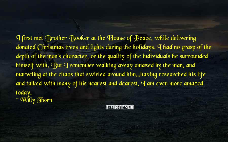 Willy Thorn Sayings: I first met Brother Booker at the House of Peace, while delivering donated Christmas trees