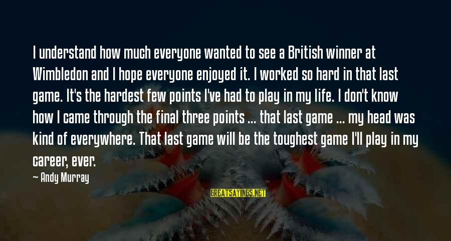 Wimbledon's Sayings By Andy Murray: I understand how much everyone wanted to see a British winner at Wimbledon and I