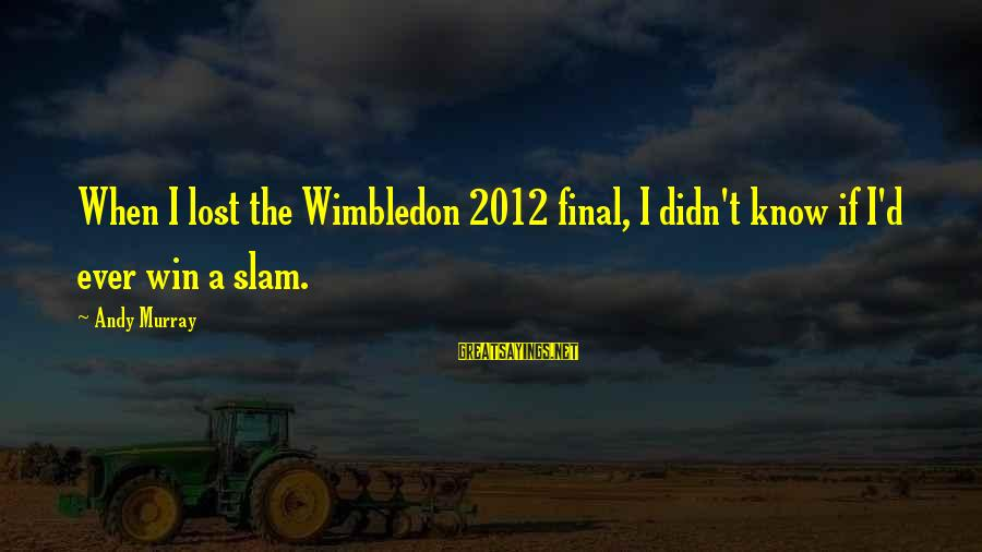 Wimbledon's Sayings By Andy Murray: When I lost the Wimbledon 2012 final, I didn't know if I'd ever win a