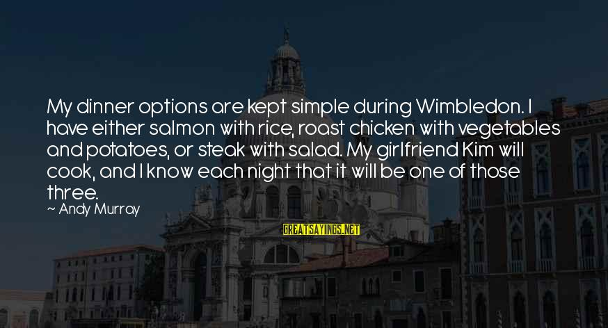 Wimbledon's Sayings By Andy Murray: My dinner options are kept simple during Wimbledon. I have either salmon with rice, roast